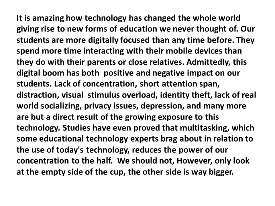 It is amazing how technology has changed the whole world giving rise to new forms of education we never thought of. Our students are more digitally fo
