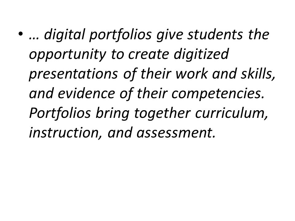 … digital portfolios give students the opportunity to create digitized presentations of their work and skills, and evidence of their competencies. Por