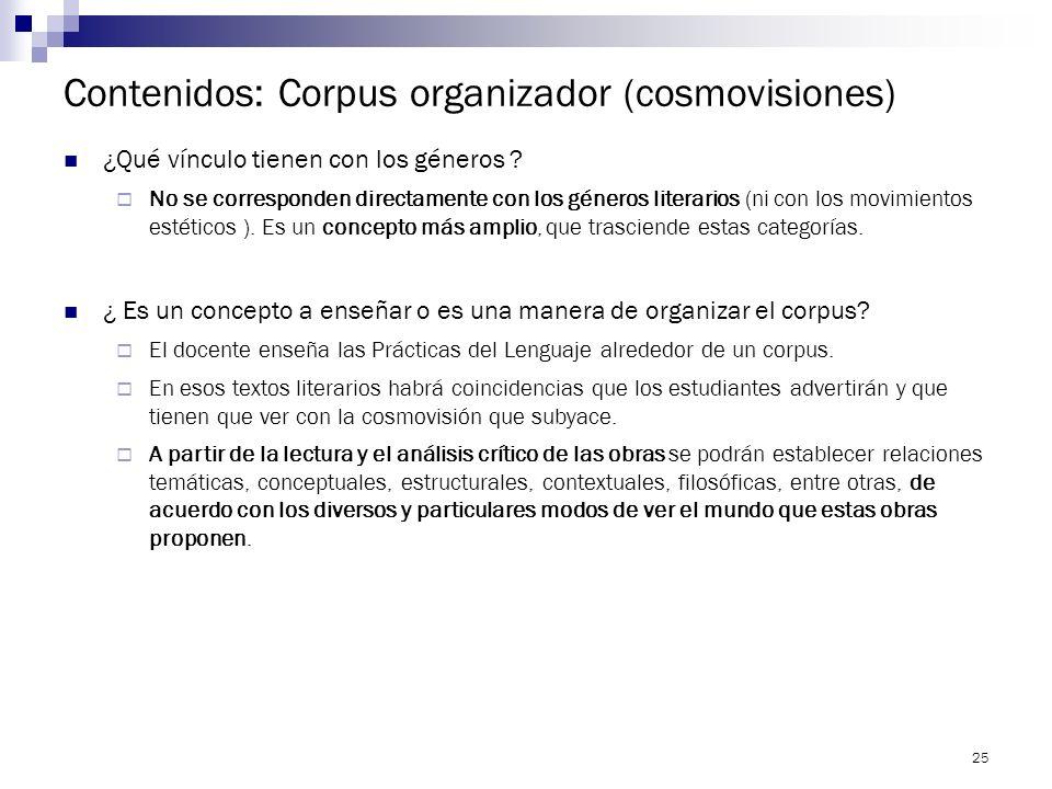 24 Contenidos: Corpus organizador (cosmovisiones) Según Teresa Colomer, los textos literarios permiten comprender y verbalizar la actividad humana, re
