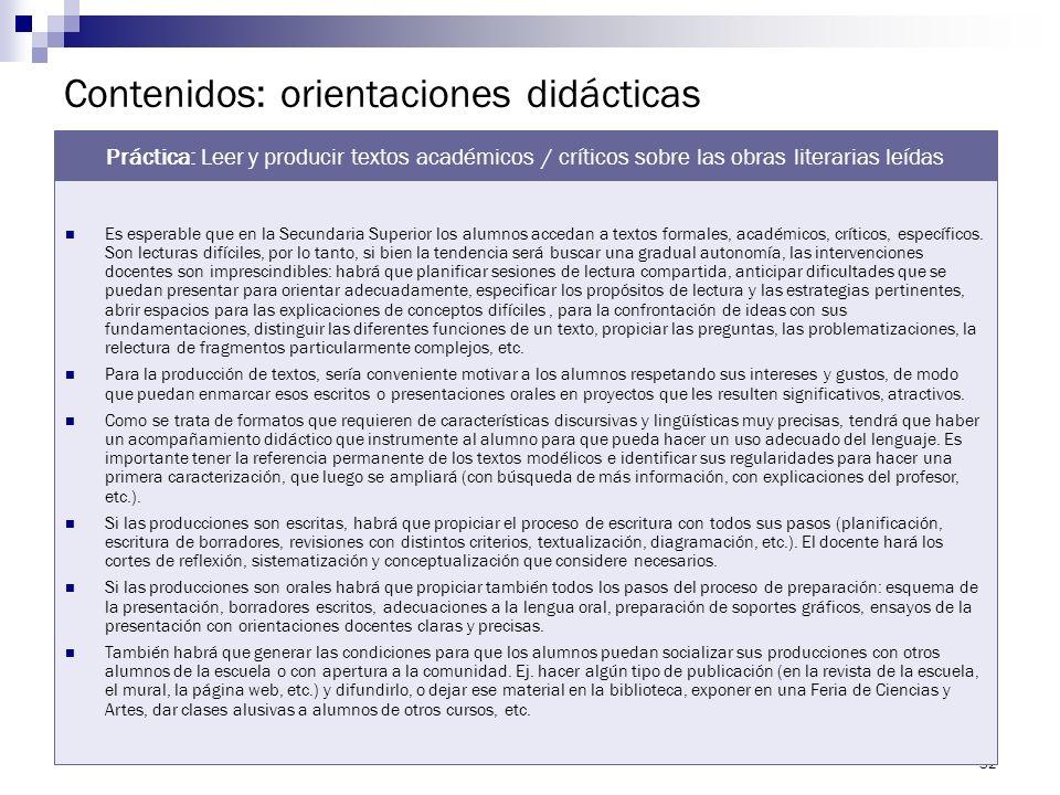 31 Contenidos: orientaciones didácticas Esta es una práctica que se retoma de la Secundaria básica y que se continúa a lo largo de toda la Secundaria