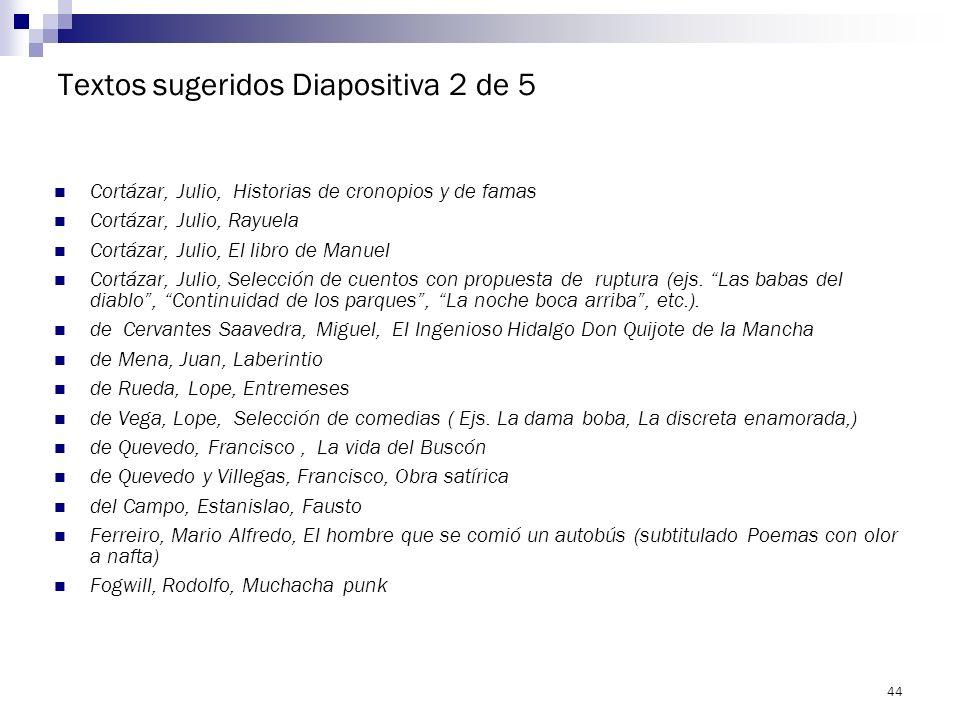 43 Textos sugeridos Diapositiva 1 de 5 Anónimo, El Lazarillo de Tormes Arlt, Roberto, Aguafuertes porteñas Borges, Jorge Luis, Fervor de Buenos Aires