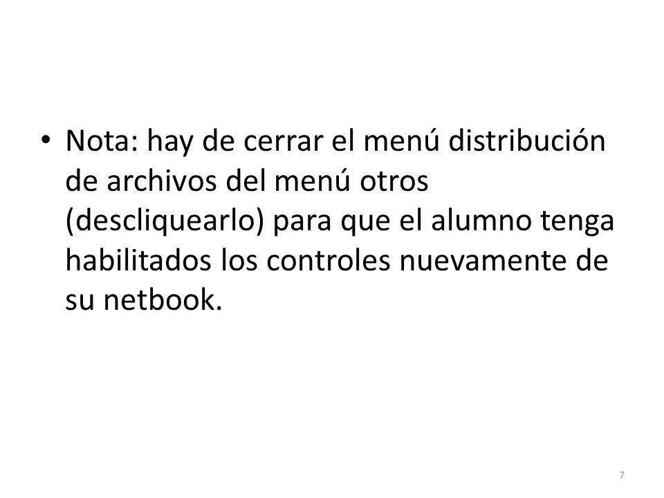 Nota: hay de cerrar el menú distribución de archivos del menú otros (descliquearlo) para que el alumno tenga habilitados los controles nuevamente de su netbook.