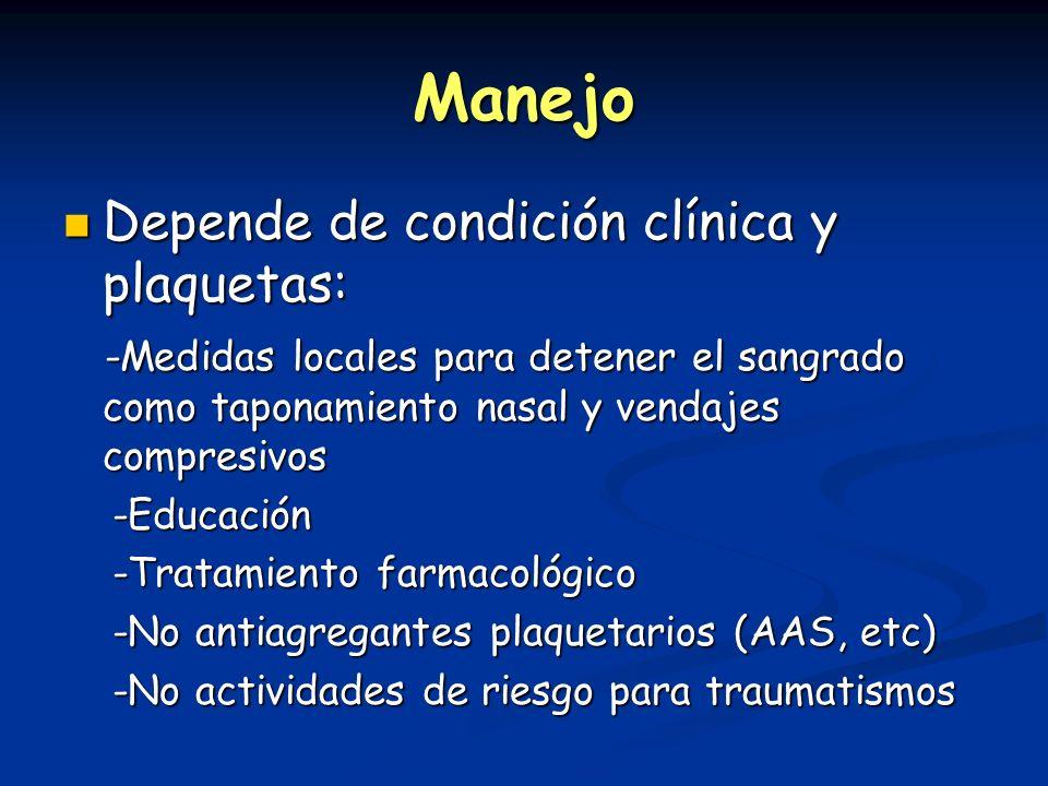 Manejo Depende de condición clínica y plaquetas: Depende de condición clínica y plaquetas: -Medidas locales para detener el sangrado como taponamiento