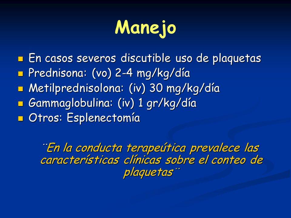 Manejo En casos severos discutible uso de plaquetas En casos severos discutible uso de plaquetas Prednisona: (vo) 2-4 mg/kg/día Prednisona: (vo) 2-4 m