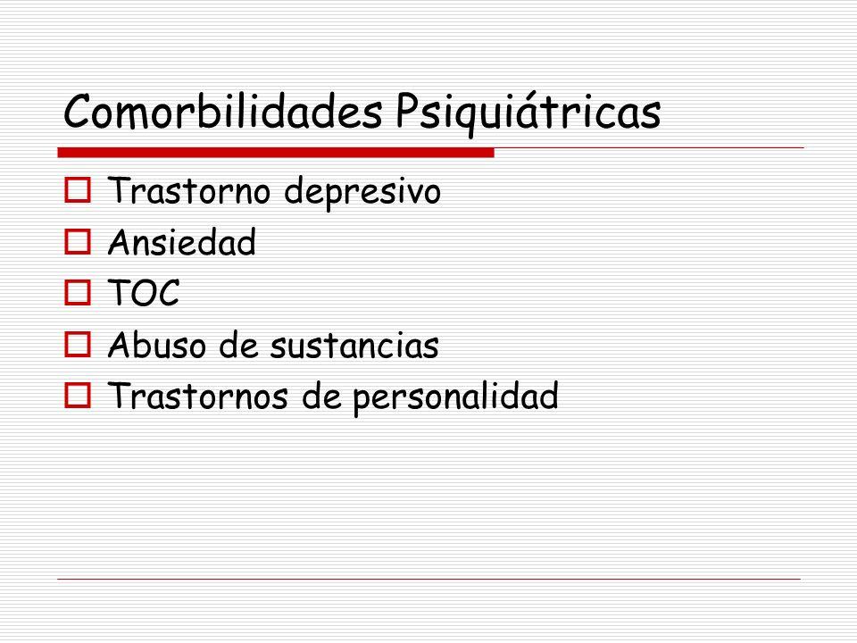 Comorbilidades Psiquiátricas Trastorno depresivo Ansiedad TOC Abuso de sustancias Trastornos de personalidad
