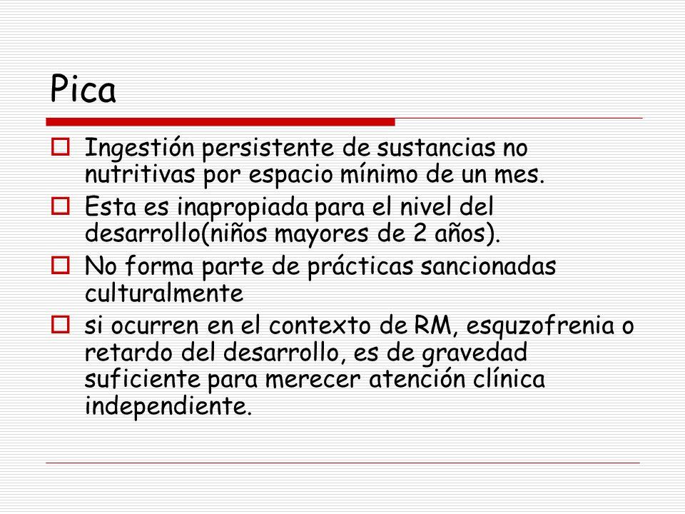 Pica Ingestión persistente de sustancias no nutritivas por espacio mínimo de un mes. Esta es inapropiada para el nivel del desarrollo(niños mayores de