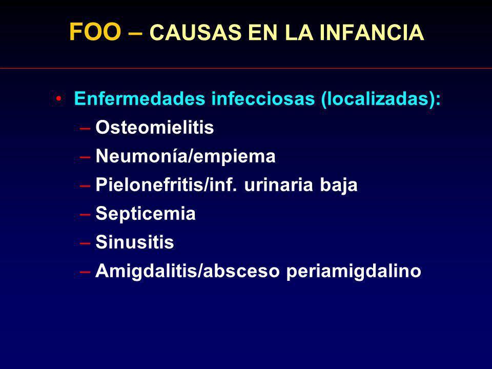 FOO – CAUSAS EN LA INFANCIA Enfermedades infecciosas (localizadas): –Osteomielitis –Neumonía/empiema –Pielonefritis/inf. urinaria baja –Septicemia –Si