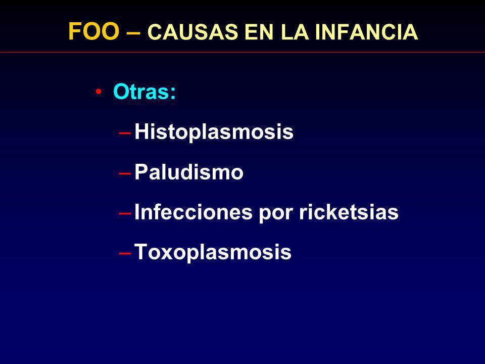 FOO – CAUSAS EN LA INFANCIA Otras: –Histoplasmosis –Paludismo –Infecciones por ricketsias –Toxoplasmosis