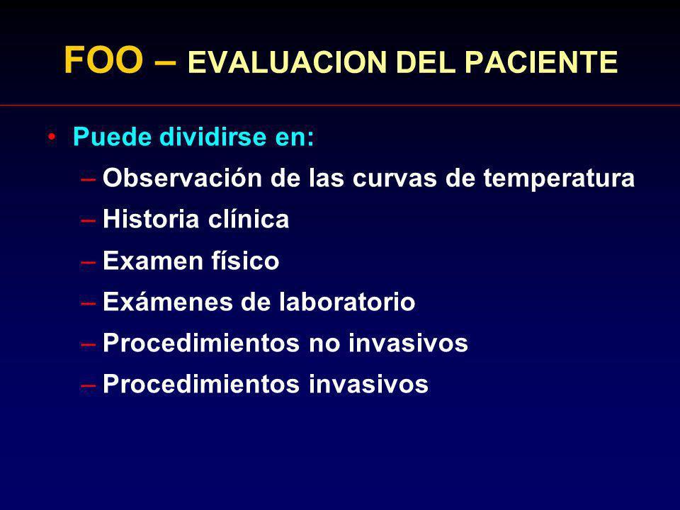 FOO – EVALUACION DEL PACIENTE Puede dividirse en: –Observación de las curvas de temperatura –Historia clínica –Examen físico –Exámenes de laboratorio