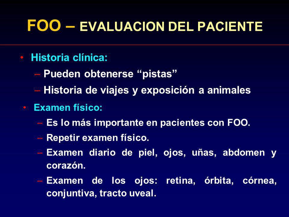 FOO – EVALUACION DEL PACIENTE Historia clínica: –Pueden obtenerse pistas –Historia de viajes y exposición a animales Examen físico: –Es lo más importa