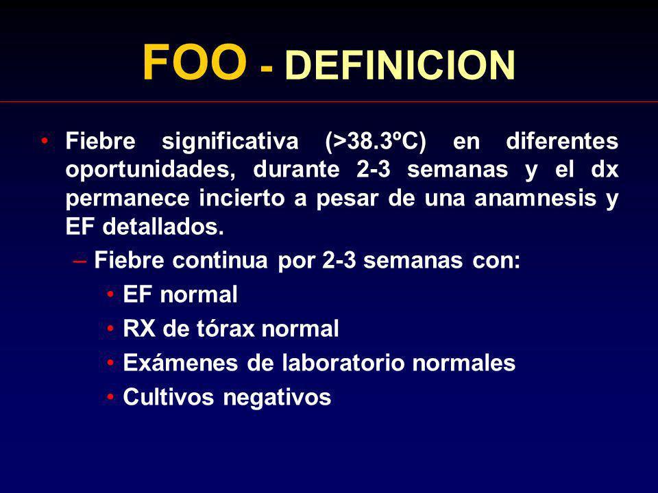 FOO - DEFINICION Fiebre significativa (>38.3ºC) en diferentes oportunidades, durante 2-3 semanas y el dx permanece incierto a pesar de una anamnesis y