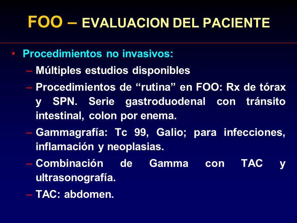 FOO – EVALUACION DEL PACIENTE Procedimientos no invasivos: –Múltiples estudios disponibles –Procedimientos de rutina en FOO: Rx de tórax y SPN. Serie