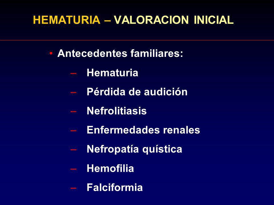 HEMATURIA – VALORACION INICIAL Antecedentes familiares: –Hematuria –Pérdida de audición –Nefrolitiasis –Enfermedades renales –Nefropatía quística –Hem