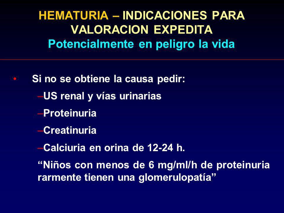 HEMATURIA – INDICACIONES PARA VALORACION EXPEDITA Potencialmente en peligro la vida Si no se obtiene la causa pedir: –US renal y vías urinarias –Prote