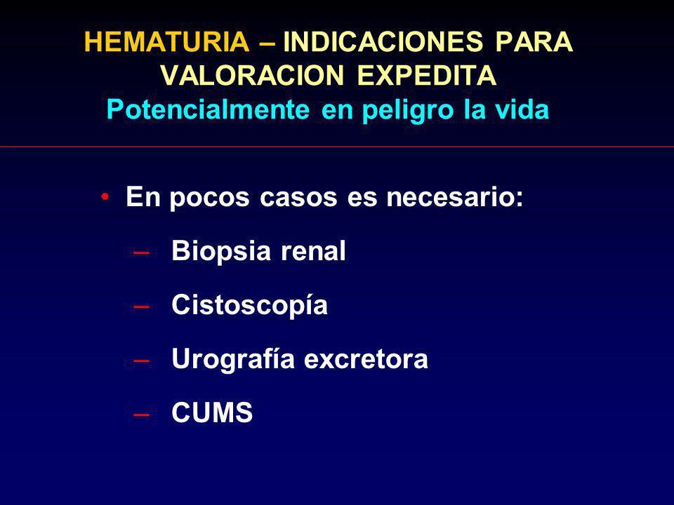 HEMATURIA – INDICACIONES PARA VALORACION EXPEDITA Potencialmente en peligro la vida En pocos casos es necesario: –Biopsia renal –Cistoscopía –Urografí
