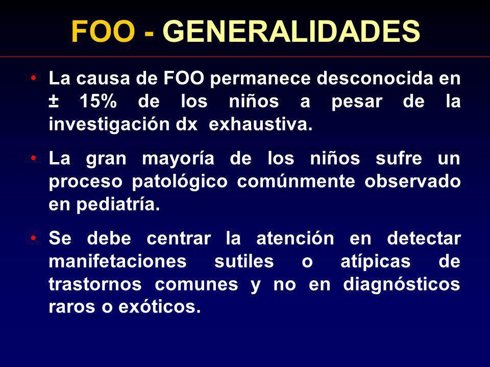 FOO - GENERALIDADES La causa de FOO permanece desconocida en ± 15% de los niños a pesar de la investigación dx exhaustiva. La gran mayoría de los niño