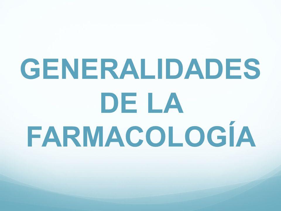 GENERALIDADES DE LA FARMACOLOGÍA