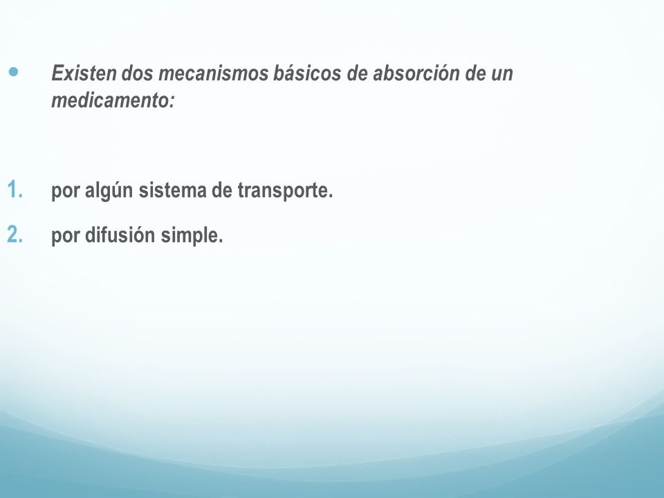 Existen dos mecanismos básicos de absorción de un medicamento: 1. por algún sistema de transporte. 2. por difusión simple.