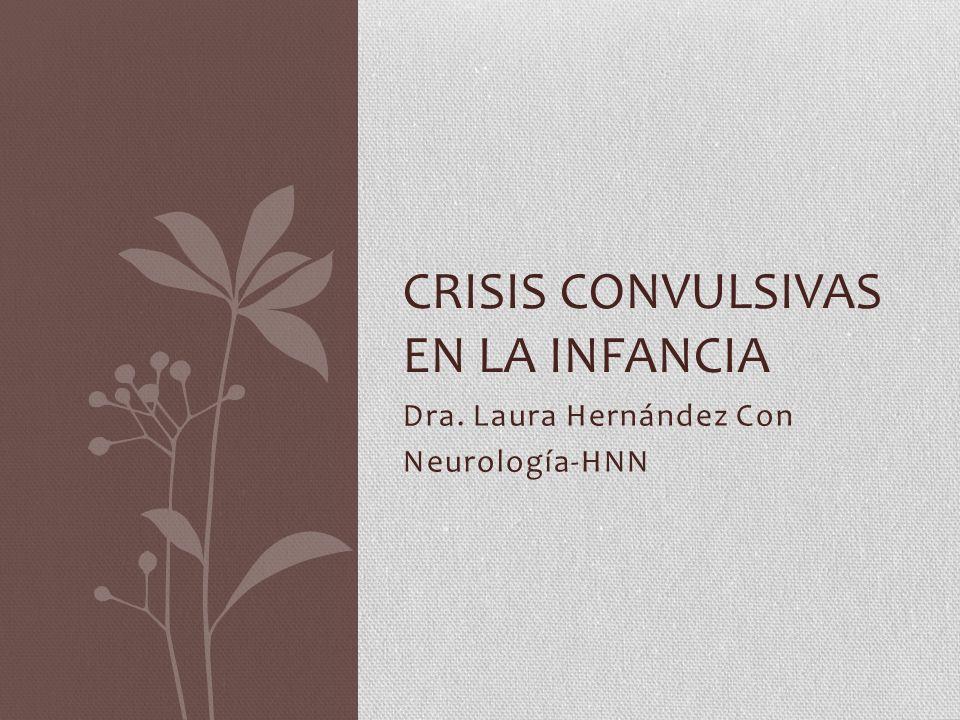 Dra. Laura Hernández Con Neurología-HNN CRISIS CONVULSIVAS EN LA INFANCIA