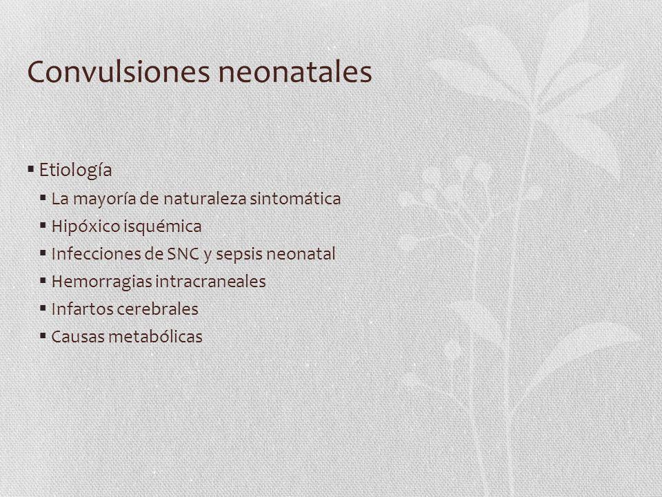 Convulsiones neonatales Etiología La mayoría de naturaleza sintomática Hipóxico isquémica Infecciones de SNC y sepsis neonatal Hemorragias intracranea