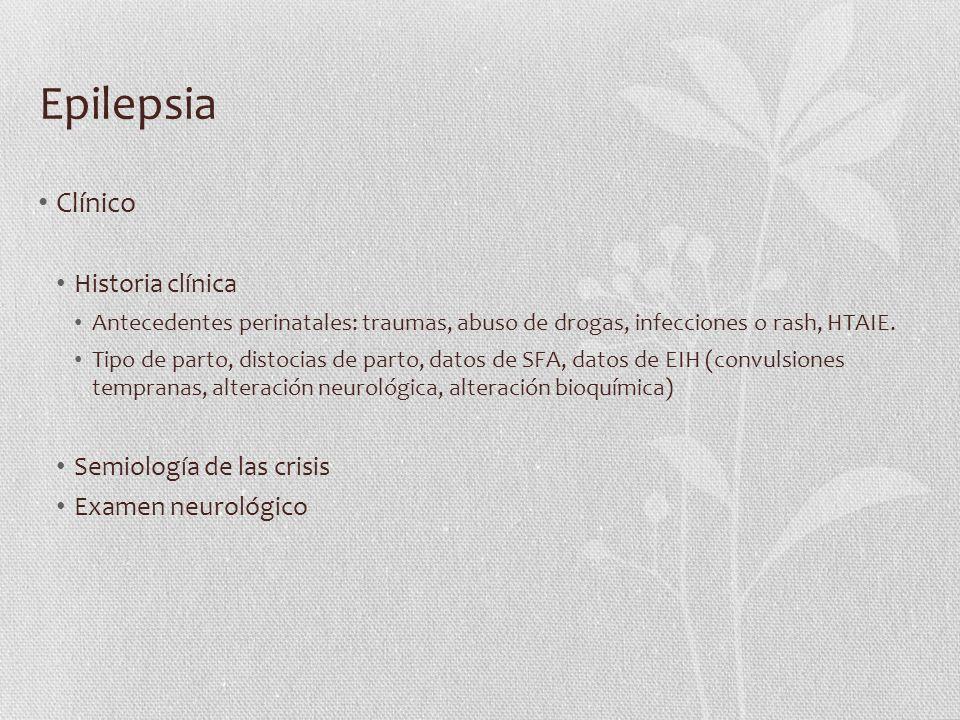 Epilepsia Clínico Historia clínica Antecedentes perinatales: traumas, abuso de drogas, infecciones o rash, HTAIE. Tipo de parto, distocias de parto, d