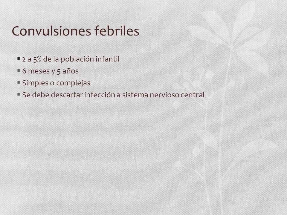 Convulsiones febriles Convulsión febril simple (60-70%) Convulsión febril compleja (30-40%) Edad> 12 meses< 12 meses Duración< 15´o 1 crisis/d> 15´ o > 1crisis/d LocalizaciónSin focalizaciónFocalización Examen neurológico NormalAnormal