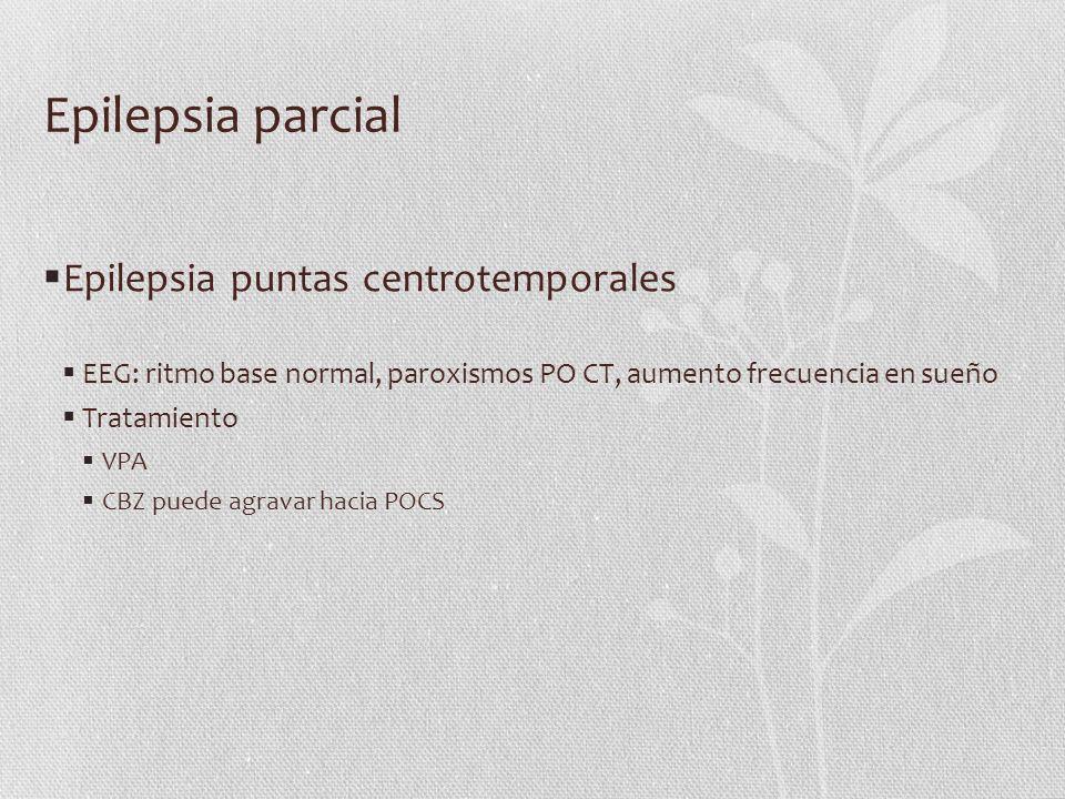 Epilepsia parcial Epilepsia puntas centrotemporales EEG: ritmo base normal, paroxismos PO CT, aumento frecuencia en sueño Tratamiento VPA CBZ puede ag