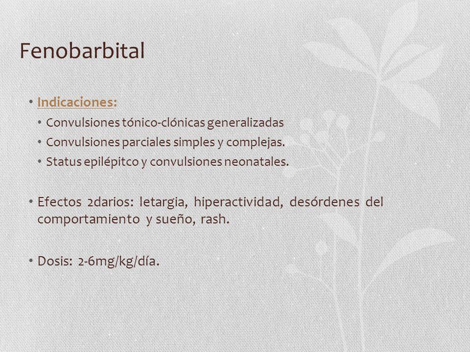 Fenobarbital Indicaciones: Convulsiones tónico-clónicas generalizadas Convulsiones parciales simples y complejas. Status epilépitco y convulsiones neo