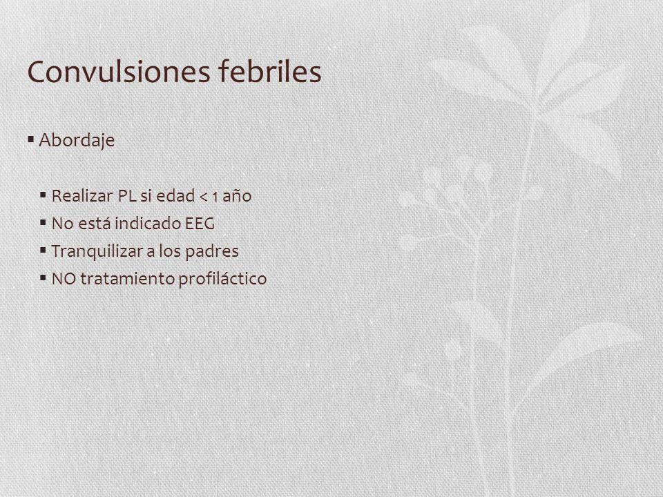 Convulsiones febriles Abordaje Realizar PL si edad < 1 año No está indicado EEG Tranquilizar a los padres NO tratamiento profiláctico