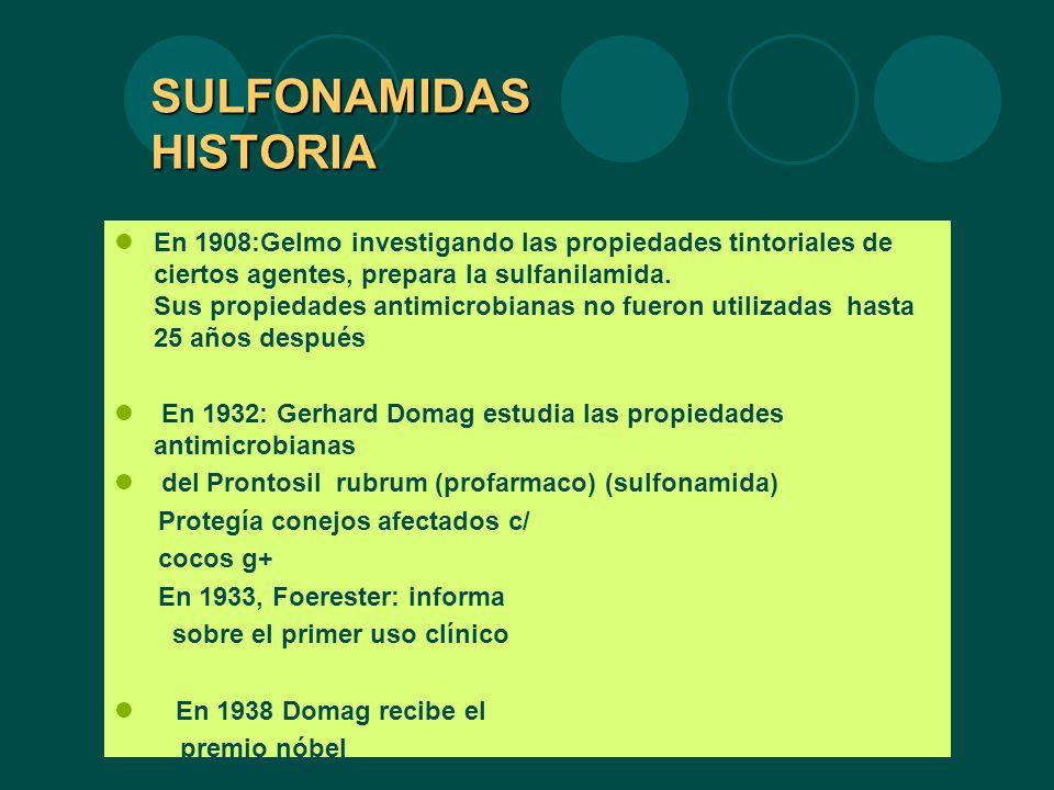 SULFONAMIDAS HISTORIA SULFONAMIDAS HISTORIA En 1908:Gelmo investigando las propiedades tintoriales de ciertos agentes, prepara la sulfanilamida. Sus p