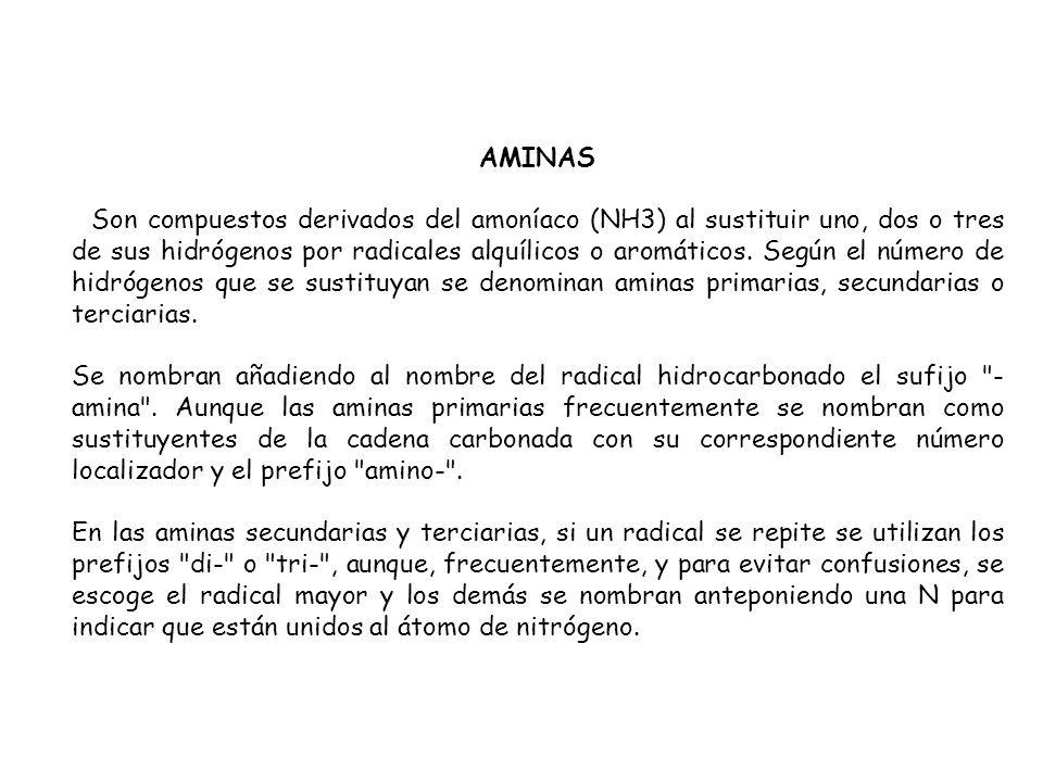 AMINAS Son compuestos derivados del amoníaco (NH3) al sustituir uno, dos o tres de sus hidrógenos por radicales alquílicos o aromáticos. Según el núme