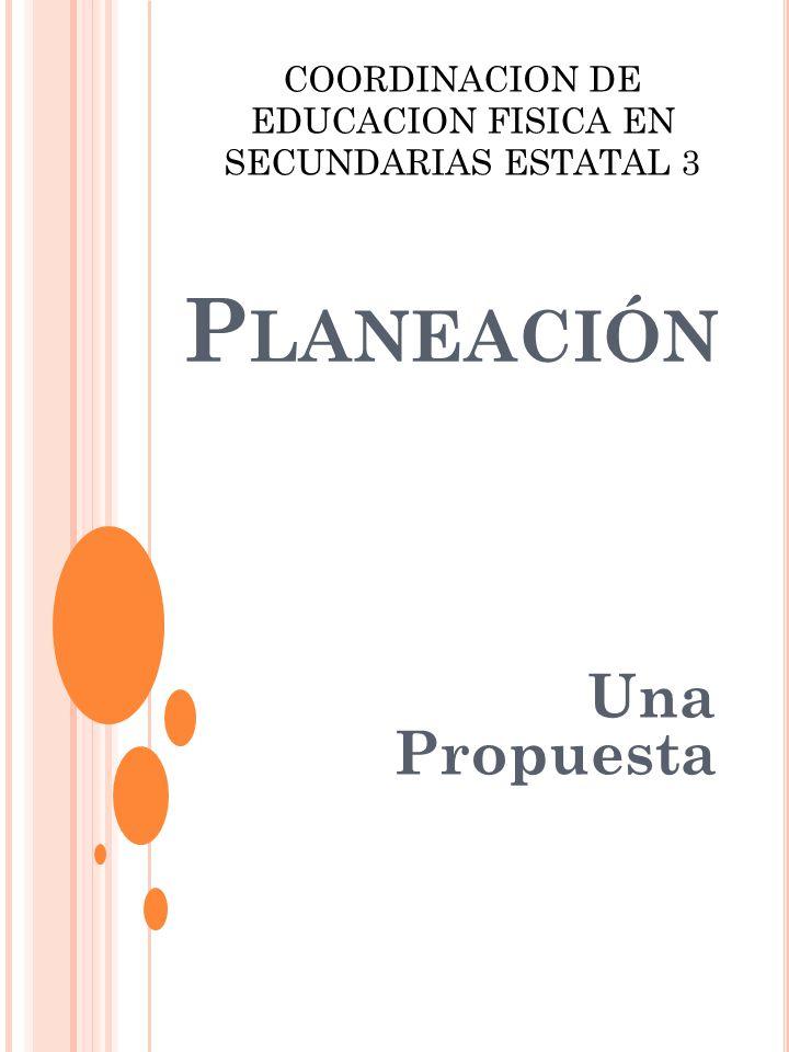 P LANEACIÓN Una Propuesta COORDINACION DE EDUCACION FISICA EN SECUNDARIAS ESTATAL 3