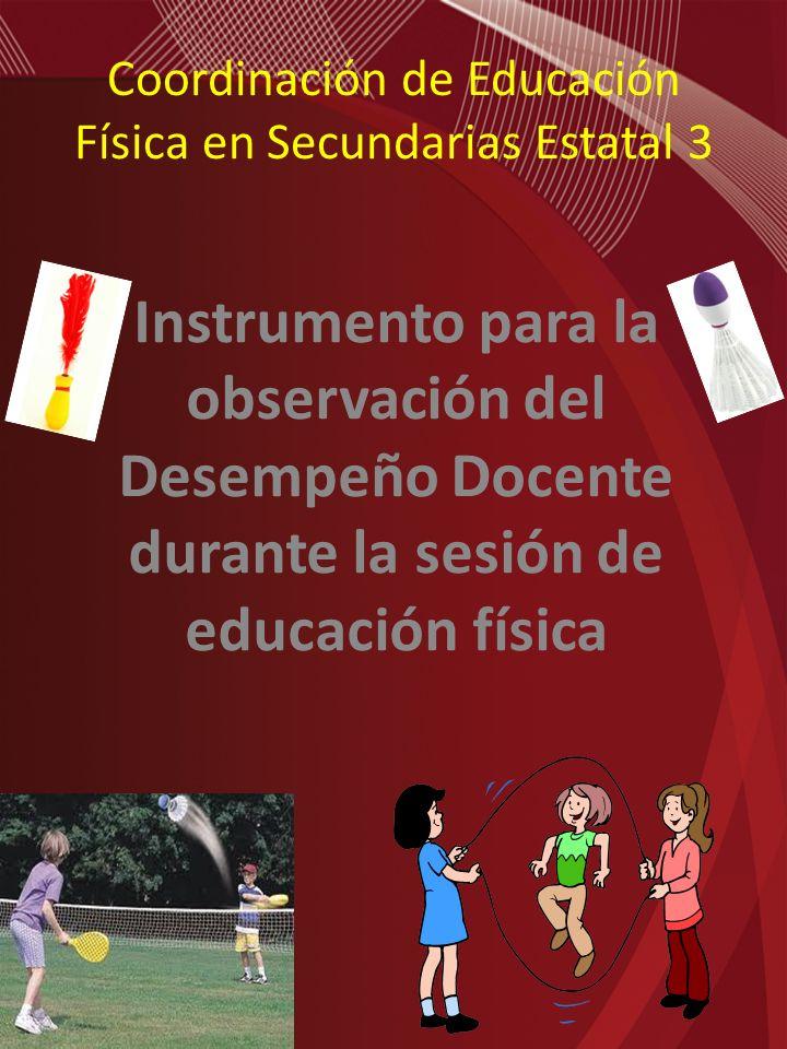 Coordinación de Educación Física en Secundarias Estatal 3 Instrumento para la observación del Desempeño Docente durante la sesión de educación física