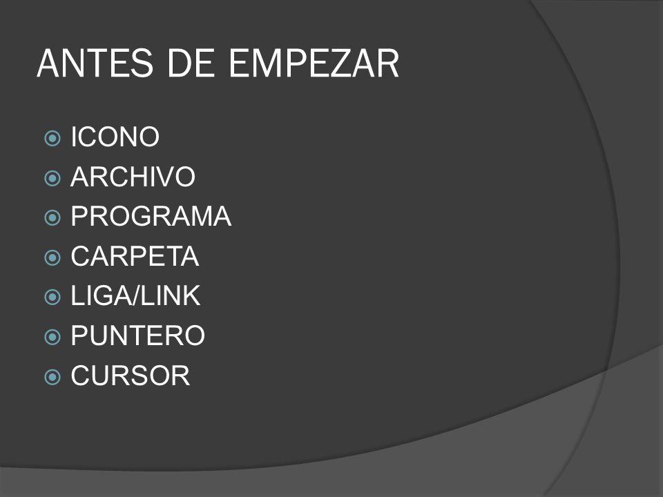 ANTES DE EMPEZAR ICONO ARCHIVO PROGRAMA CARPETA LIGA/LINK PUNTERO CURSOR