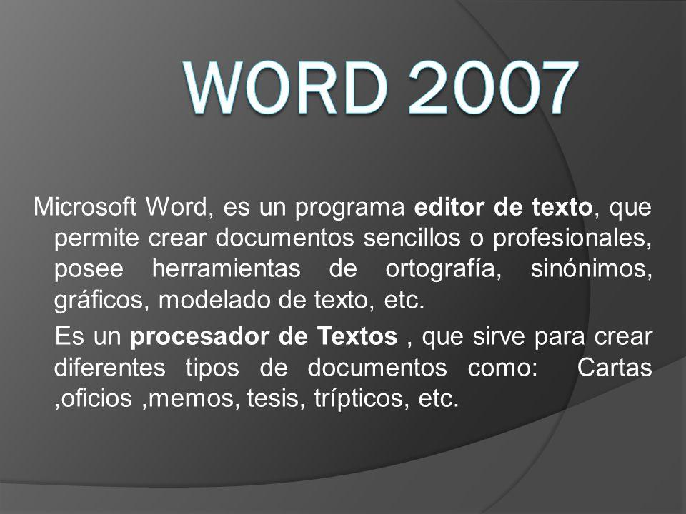 Microsoft Word, es un programa editor de texto, que permite crear documentos sencillos o profesionales, posee herramientas de ortografía, sinónimos, g
