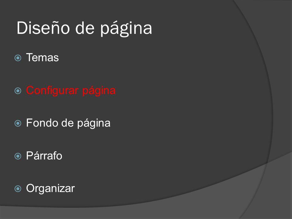 Diseño de página Temas Configurar página Fondo de página Párrafo Organizar