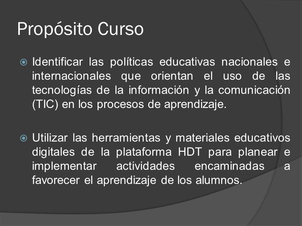 Propósito Curso Identificar las políticas educativas nacionales e internacionales que orientan el uso de las tecnologías de la información y la comuni
