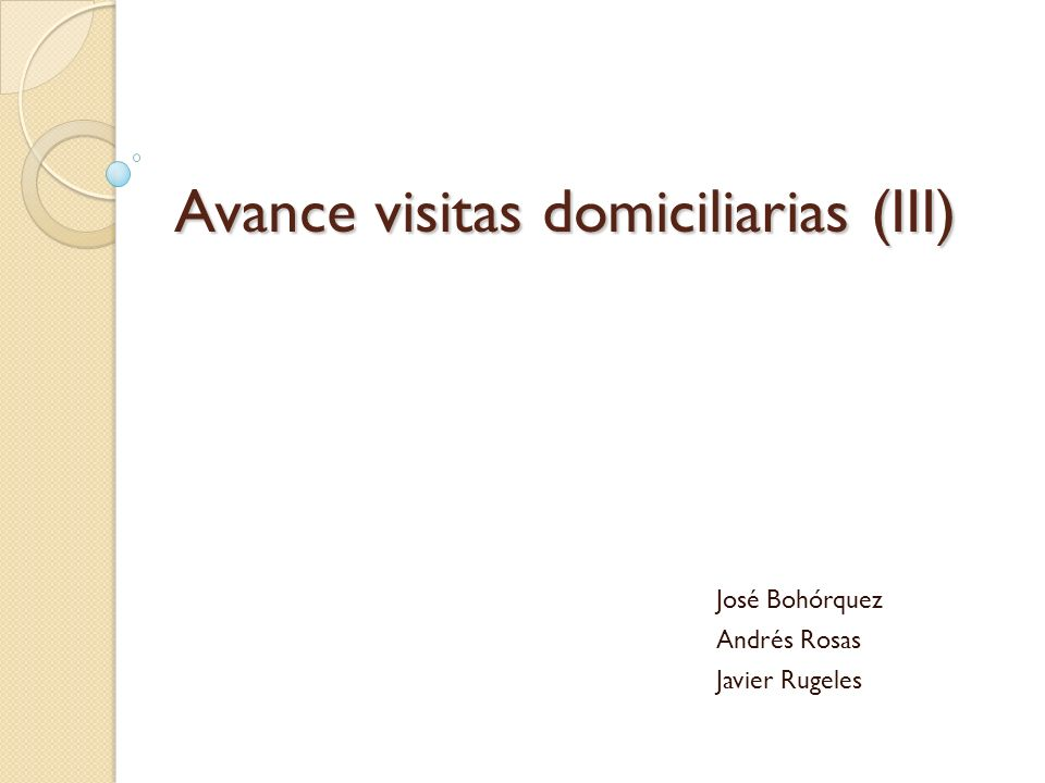 Avance visitas domiciliarias (III) José Bohórquez Andrés Rosas Javier Rugeles