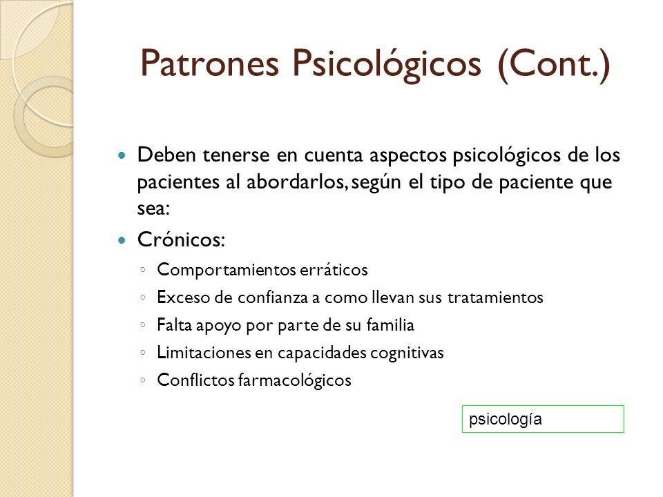 Patrones Psicológicos (Cont.) Deben tenerse en cuenta aspectos psicológicos de los pacientes al abordarlos, según el tipo de paciente que sea: Crónico