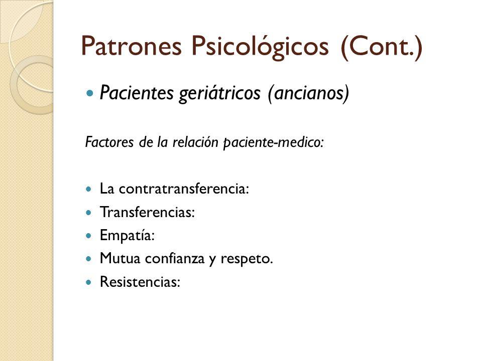 Patrones Psicológicos (Cont.) Pacientes geriátricos (ancianos) Factores de la relación paciente-medico: La contratransferencia: Transferencias: Empatí
