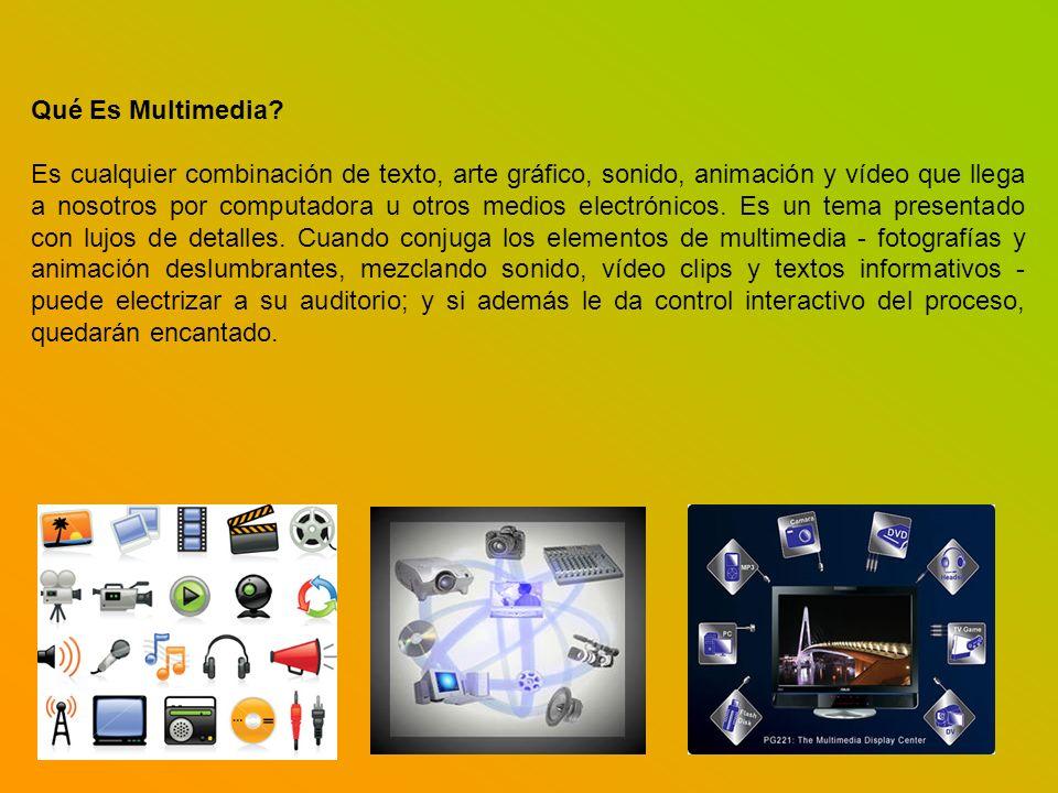 Qué Es Multimedia? Es cualquier combinación de texto, arte gráfico, sonido, animación y vídeo que llega a nosotros por computadora u otros medios elec