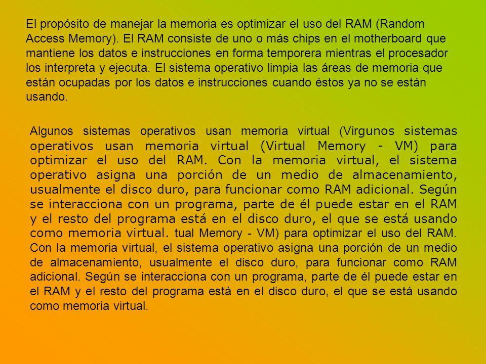 El propósito de manejar la memoria es optimizar el uso del RAM (Random Access Memory). El RAM consiste de uno o más chips en el motherboard que mantie