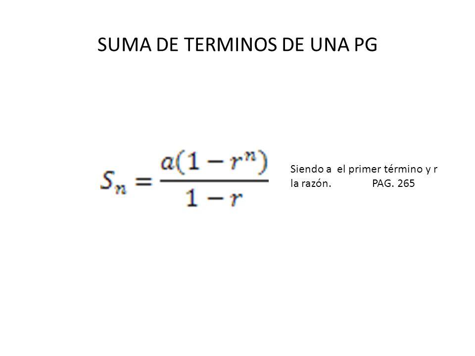 SUMA DE TERMINOS DE UNA PG Siendo a el primer término y r la razón. PAG. 265