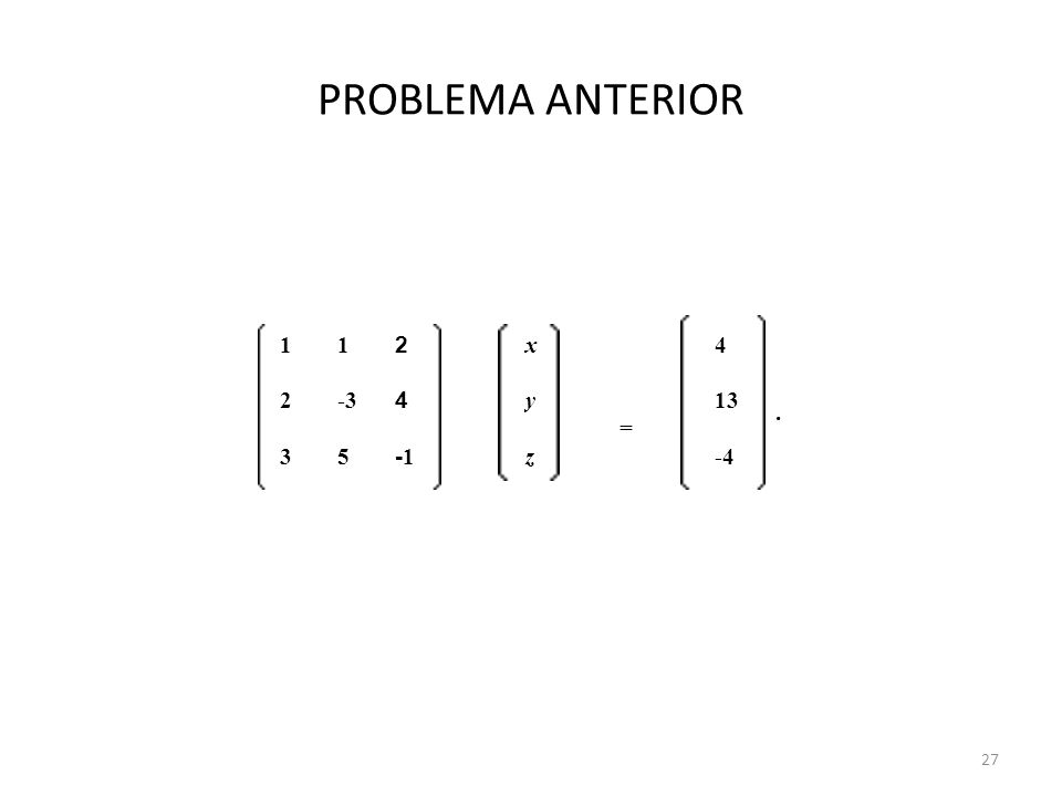 PROBLEMA ANTERIOR 27 11 2 x = 4. 2-3 4 y13 35 -1 z-4