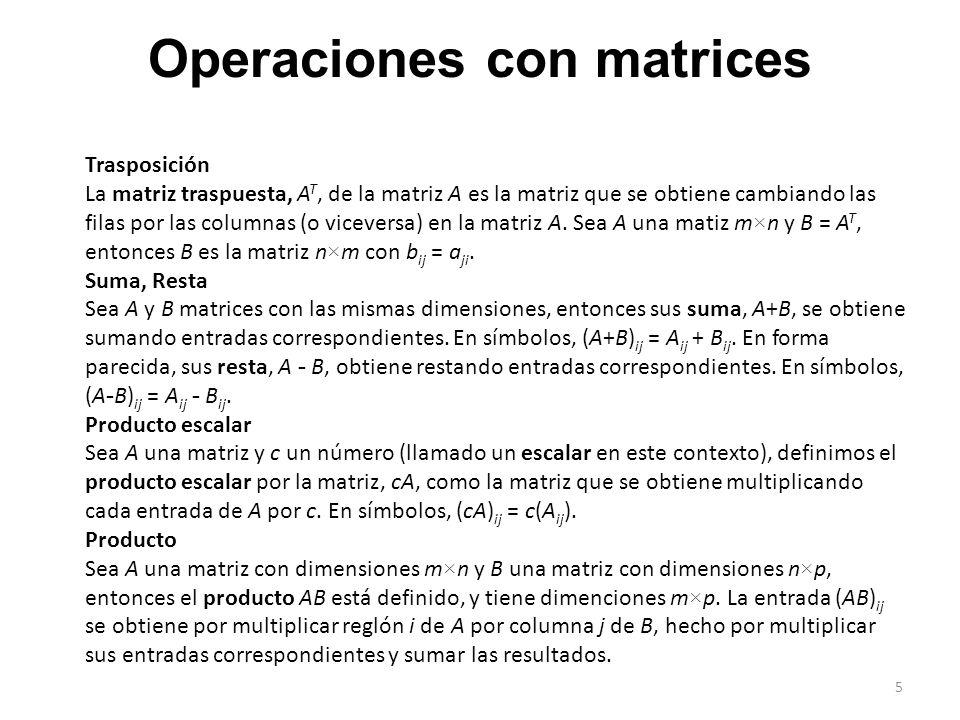 Operaciones con matrices Trasposición La matriz traspuesta, A T, de la matriz A es la matriz que se obtiene cambiando las filas por las columnas (o vi