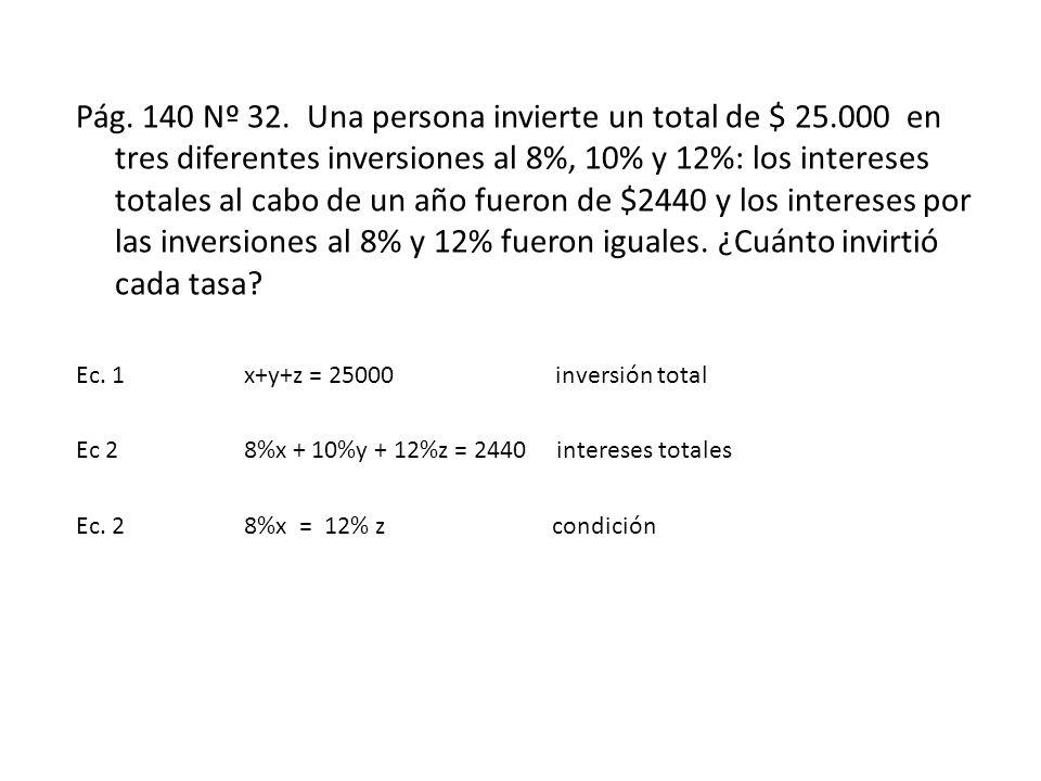 Pág. 140 Nº 32. Una persona invierte un total de $ 25.000 en tres diferentes inversiones al 8%, 10% y 12%: los intereses totales al cabo de un año fue