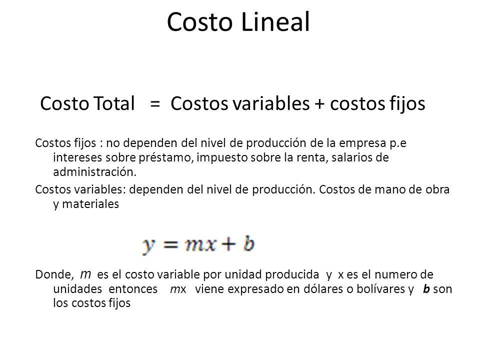 Costo Lineal Costo Total = Costos variables + costos fijos Costos fijos : no dependen del nivel de producción de la empresa p.e intereses sobre présta
