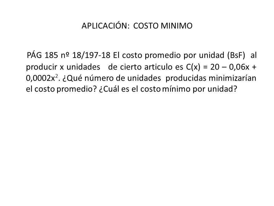APLICACIÓN: COSTO MINIMO PÁG 185 nº 18/197-18 El costo promedio por unidad (BsF) al producir x unidades de cierto articulo es C(x) = 20 – 0,06x + 0,00