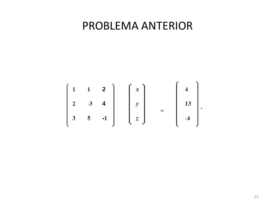 PROBLEMA ANTERIOR 23 11 2 x = 4. 2-3 4 y13 35 -1 z-4
