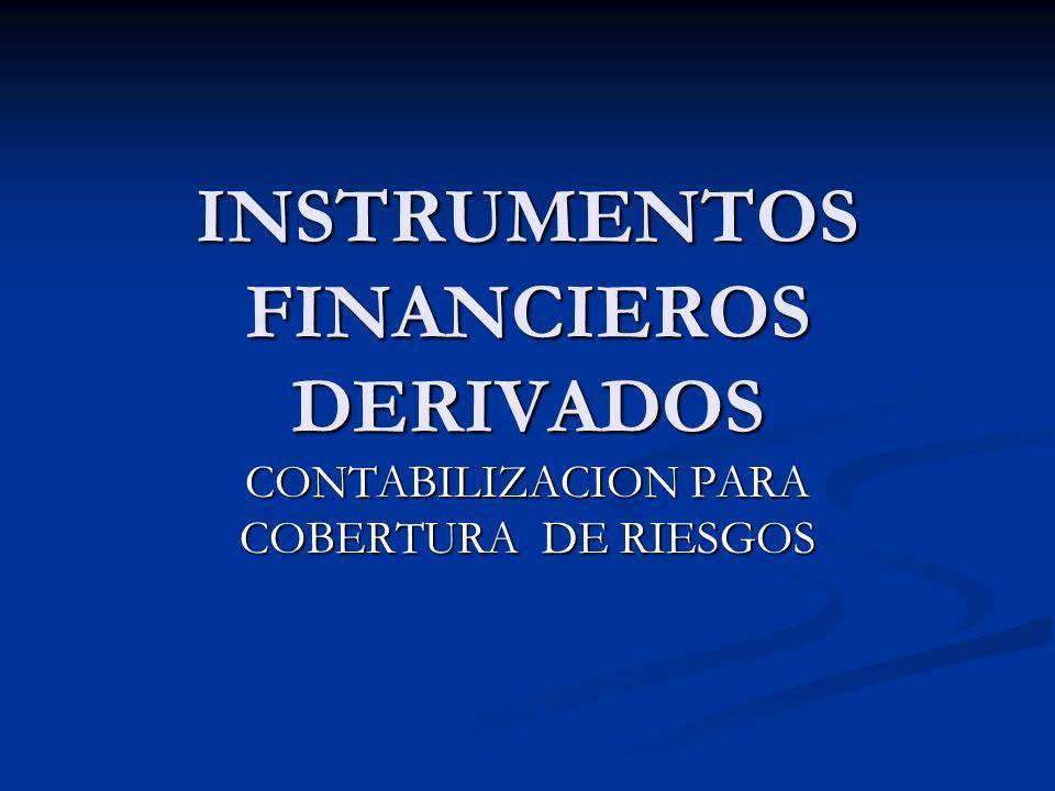 INSTRUMENTOS FINANCIEROS DERIVADOS CONTABILIZACION PARA COBERTURA DE RIESGOS